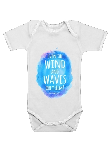 Onesies Baby Even the wind and waves Obey him Matthew 8v27