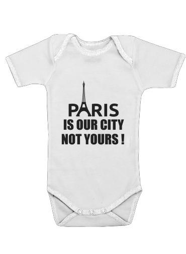 Onesies Baby Paris is our city NOT Yours