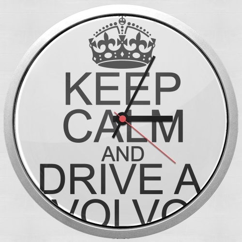 Keep Calm And Drive a Volvo for Wall clock