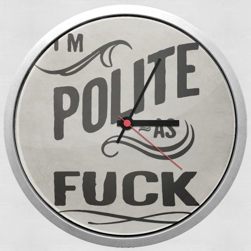 I´m polite as fuck for Wall clock