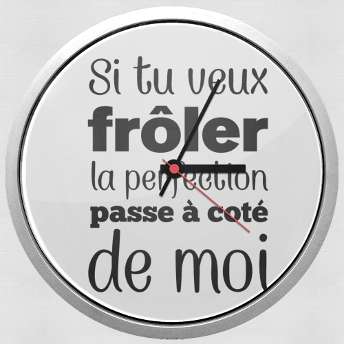 Si tu veux froler la perfection passe a cote de moi for Wall clock