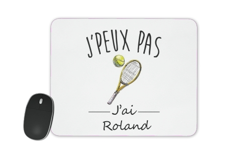 Je peux pas jai roland - Tennis for Mousepad