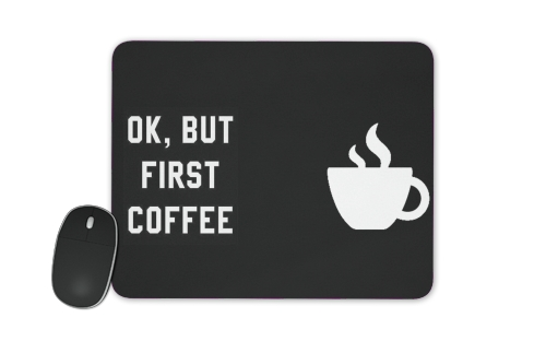 Ok But First Coffee for Mousepad