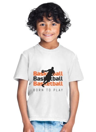 Basketball Born To Play for Kids T-Shirt