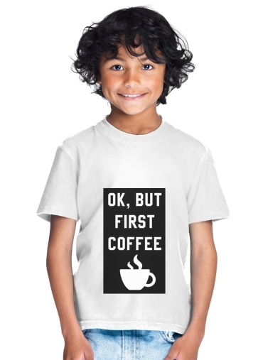 Ok But First Coffee for Kids T-Shirt
