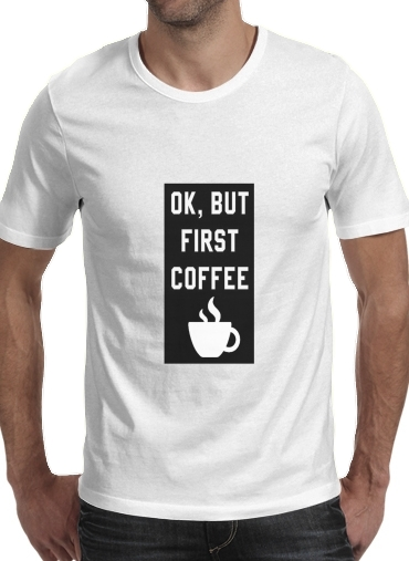 T-Shirts Ok But First Coffee