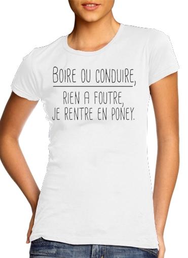 T-Shirts Boire ou conduire Je men fous je rentre en Poney Elegance