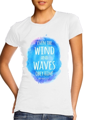 woment Even the wind and waves Obey him Matthew 8v27 T-Shirts