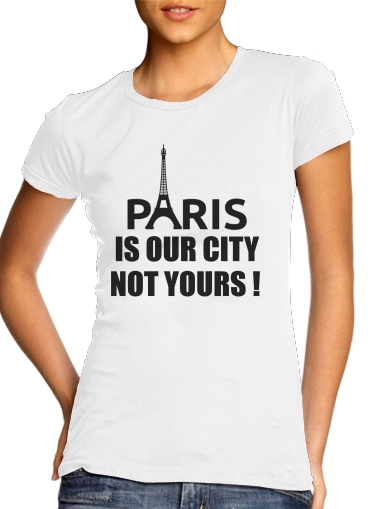 T-Shirts Paris is our city NOT Yours