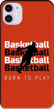 Basketball Born To Play Case for iPhone 11