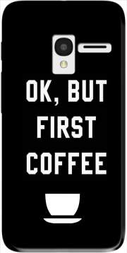 Ok But First Coffee Case for Alcatel Pixi 3 4.5 3G 4027X