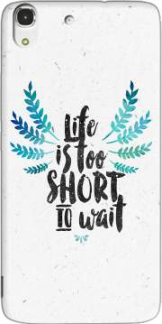 Life's too short to wait Case for Huawei Honor 4A