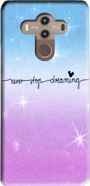 Never Stop dreaming Case for Huawei Mate 10 Pro
