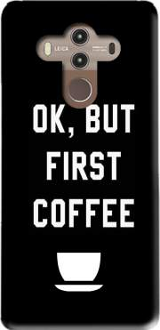 Ok But First Coffee Case for Huawei Mate 10 Pro