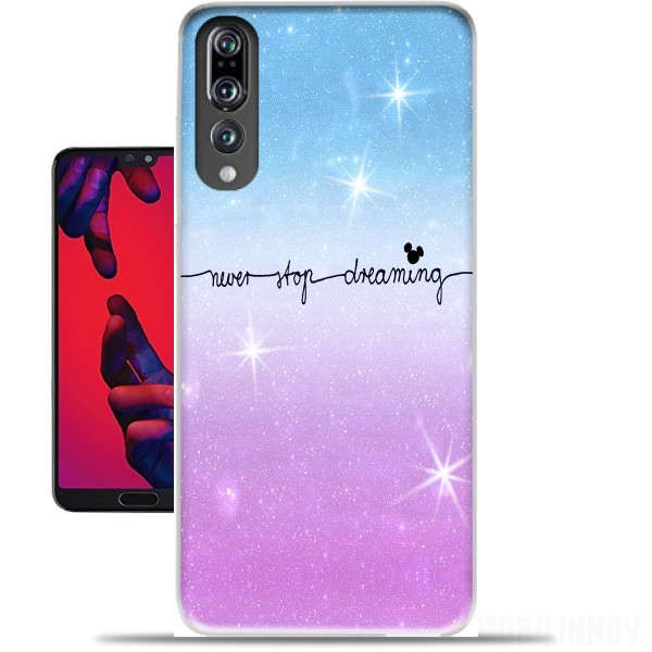 new concept 87d19 e42bc Never Stop dreaming case for Huawei P20 Pro / Plus