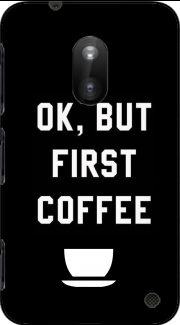 Ok But First Coffee Case for Nokia Lumia 620