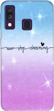 Never Stop dreaming Case for Samsung Galaxy A40