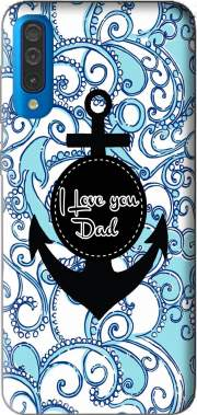 Blue Water - I love you Dad Case for Samsung Galaxy A50