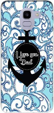 Blue Water - I love you Dad Case for Samsung Galaxy J6 2018