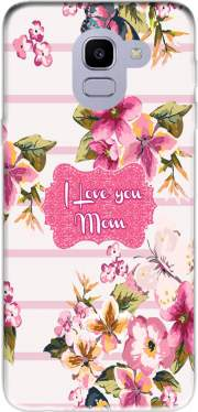 Pink floral Marinière - Love You Mom Case for Samsung Galaxy J6 2018