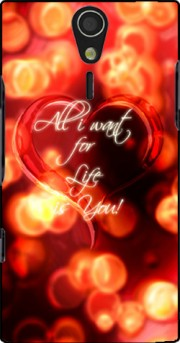 All i want for life is you Case for Sony Ericsson Xperia S HD