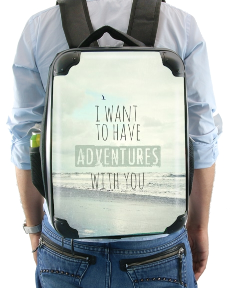 I want to have adventures with you for Backpack