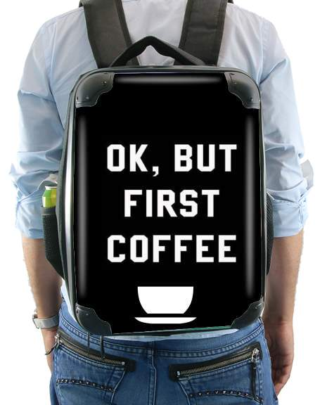 Ok But First Coffee for Backpack