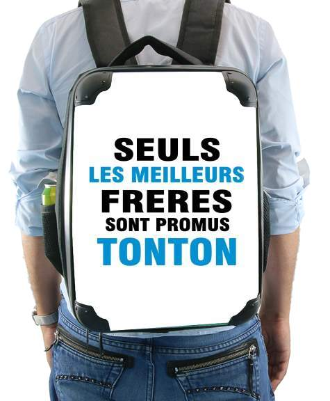 Seuls les meilleurs freres sont promus tonton for Backpack